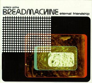 Breadmachine, Eternal friendship