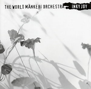 The World Mänkeri Orchestra: Inky joy