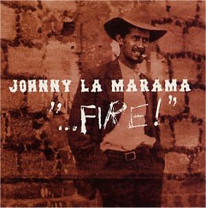 "Johnny La Marima: ""...Fire!"""