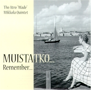 "The Atro ""Wade"" Mikkola Quintet: Muistatko... Remember..."