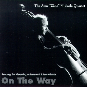 "The Atro ""Wade"" Mikkola Quartet: On the way"