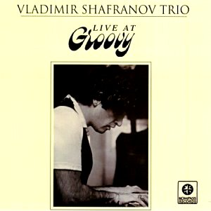 Vladimir Shafranov Trio: Live at Groovy