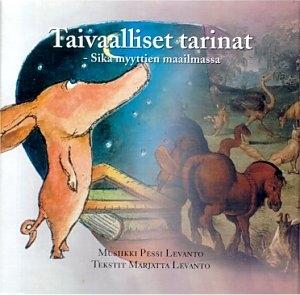 Levanto, Pessi: Taivaalliset tarinat - Sika myyttien maailmassa