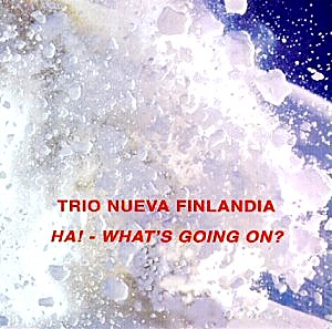 Trio Nueva Finlandia: Ha! - What's going on?