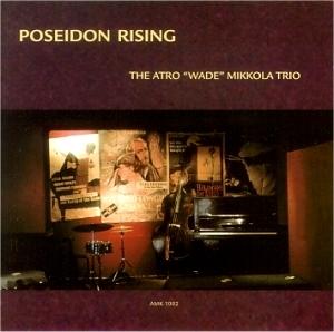 "The Atro ""Wade"" Mikkola Trio: Poseidon rising"