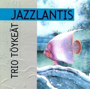 Trio Töykeät: Jazzlantis